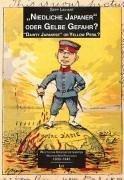 Niedliche Japaner Oder Gelbe Gefahr? / Dainty Japanese or Yellow Peril?: Westliche Kriegspostkarten 1900-1945 / Western War Postcards 1900-1945