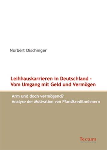 Leihhauskarrieren in Deutschland - Vom Umgang mit Geld und Vermögen. Arm und doch vermögend? Analyse der Motivation von Pfandkreditnehmern