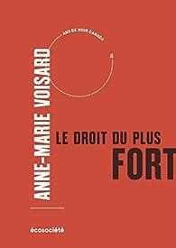 Le droit du plus fort : Nos dommages, leurs intérêts par Anne-Marie Voisard