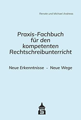Praxis-Fachbuch für den kompetenten Rechtschreibunterricht: Neue Erkenntnisse . Neue Wege