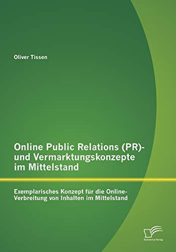 Online Public Relations (PR)- und Vermarktungskonzepte im Mittelstand: Exemplarisches Konzept für die Online-Verbreitung von Inhalten im Mittelstand