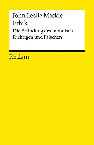 Ethik. Die Erfindung des moralisch Richtigen und Falschen.