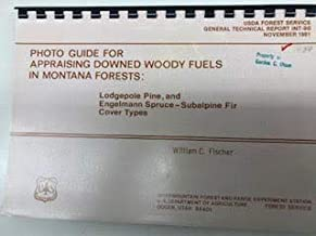 Photo guide for appraising downed woody fuels in Montana forests: Lodgepole pine, and englemann spruce-subalpine fir cover types (USDA Forest Service general technical report INT)