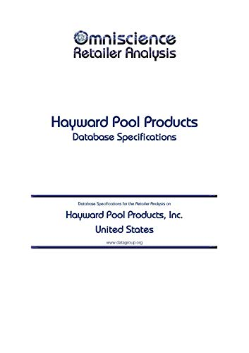 Hayward Pool Products, Inc. - United States: Retailer Analysis Database Specifications (Omniscience Retailer Analysis - United States Book 44190) (English Edition)