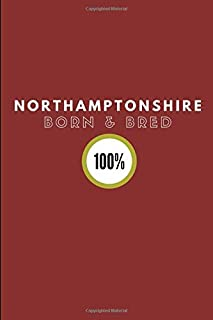 Northamptonshire Born & Bred 100%: Lined Note Book Journal