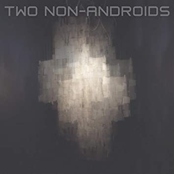 Two Non-Androids