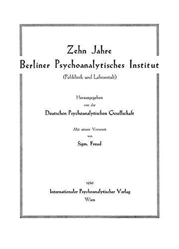 Zehn Jahre Berliner Psychoanalytisches Institut: Reprint der Ausgabe von 1930 (Bibliothek der Psychoanalyse)