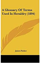 A Glossary of Terms Used in Heraldry (1894)(Hardback) - 2008 Edition