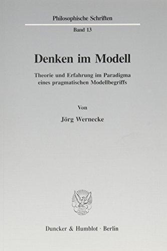 Denken im Modell.: Theorie und Erfahrung im Paradigma eines pragmatischen Modellbegriffs. (Philosophische Schriften, Band 13)