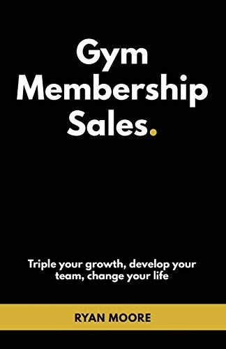 Gym Membership Sales: Tripple your growth, develop your team, change your life