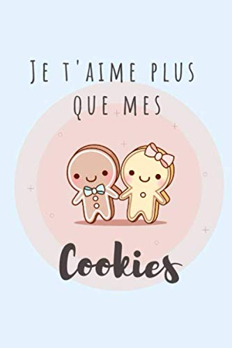 Je t'aime plus que mes Cookies: Le carnet de notes idéal à...
