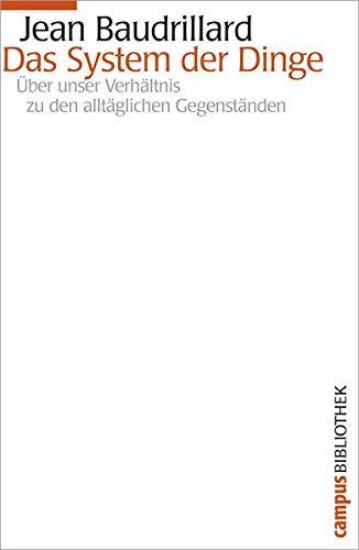 Das System der Dinge: Über unser Verhältnis zu den alltäglichen Gegenständen (Campus Bibliothek)