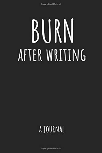 Burn After Writing: Write it release it, burn after writing journal,destroy this book / how honest are you when no one is watching, A 6