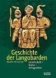 Die Geschichte der Langobarden: Gesellschaft - Kultur - Alltagsleben
