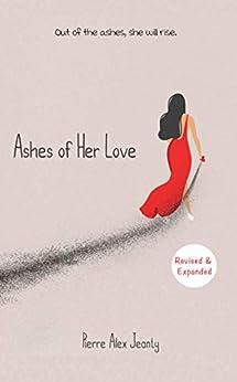 Ashes of Her Love by [Pierre Alex Jeanty, Jada Hawkins, Ivy Tran, Carla DuPont, Sarah Plamondon]