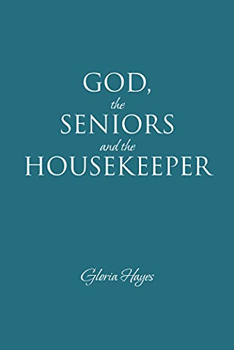 GOD, the SENIORS and the HOUSEKEEPER (English Edition)