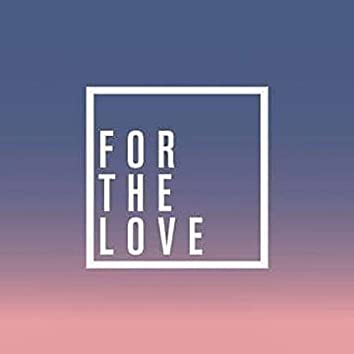 For The Love