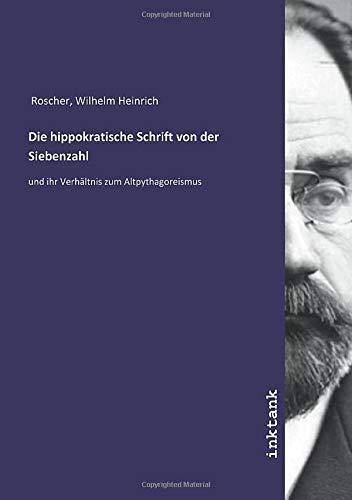 Die hippokratische Schrift von der Siebenzahl: und ihr Verhältnis zum Altpythagoreismus