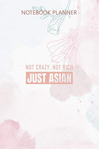 Notebook Planner Not Crazy Not Rich Just Asian for Proud Asians Pullover: Bill, 6x9 inch, Home Budget, Gym, Task Manager, Over 100 Pages, Meeting, Stylish Paperback