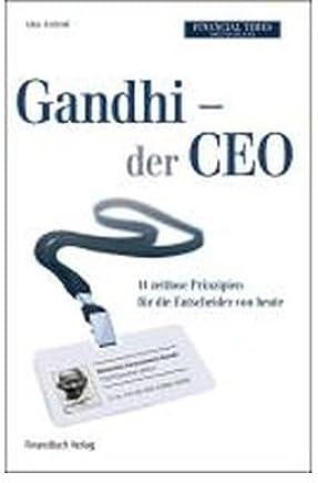 Gandhi - der CEO: 14 zeitlose Grunds?tze als Leitfaden f?r die Entscheider von heute (Hardback)(German) - Common