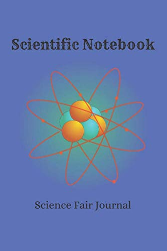 Scientific Notebook: Science Fair Journal: Science Project and Laboratory Logbook for Students: Organizational Tool for Project Proposal, For ... Cover Design (Science Fair Project Planner)