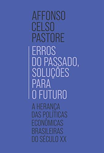 Erros do passado, soluções para o futuro: A herança das políticas econômicas brasileiras do século XX