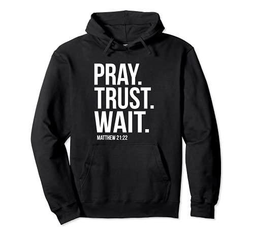 Pray Trust Wait Matthew 21:22 Scripture Christian Pullover Hoodie