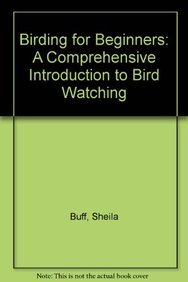 Birding for Beginners: A Comprehensive Introduction to Bird Watching