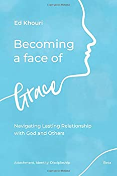 Paperback Becoming a Face of Grace: Navigating Lasting Relationships with God and Others Book