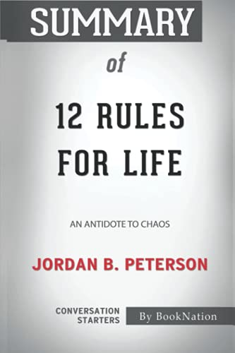 Summary of 12 Rules for Life: An Antidote to Chaos by Jordan B. Peterson: Conversation Starters