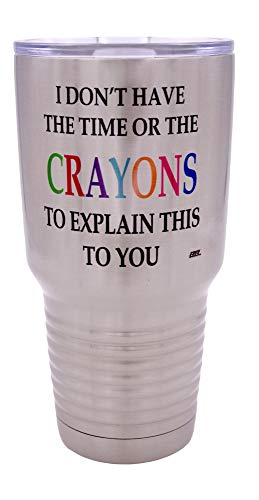 Funny I Don't Have The Time Or The Crayons To Explain This To You Large 30 Ounce Travel Tumbler Mug Cup w/Lid Sarcastic Work Gift For Boss Manager or Supervisor