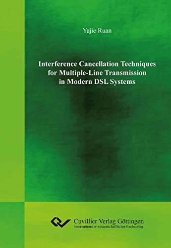 Interference Cancellation Techniques for Multiple-Line Transmission in Modern DSL Systems (English Edition)