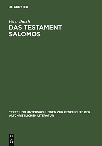 Das Testament Salomos: Die älteste christliche Dämonologie, kommentiert und in deutscher Erstübersetzung (Texte und Untersuchungen zur Geschichte der altchristlichen Literatur 153)