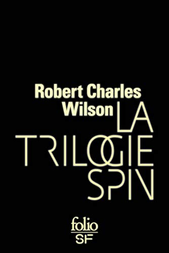 La trilogie Spin (Spin, Axis, Vortex) (French Edition)