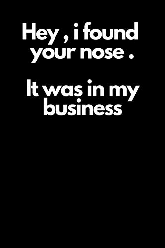 Hey , i found your nose . It was in my Business .: Funny Lined notebook