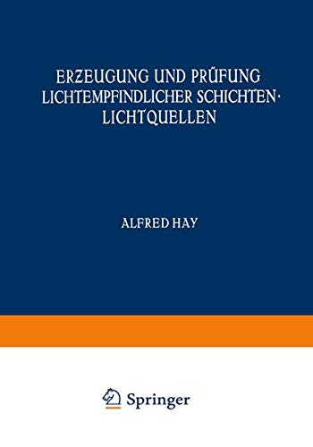 Erzeugung und Prüfung Lichtempfindlicher Schichten Lichtquellen (Handbuch der Physik) (German Edition) (Handbuch der Physik (4), Band 4)