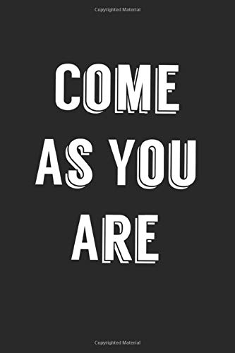 Come as you are: Journal Notebook for women and men and girls 120 pages 6 x 9 letter size