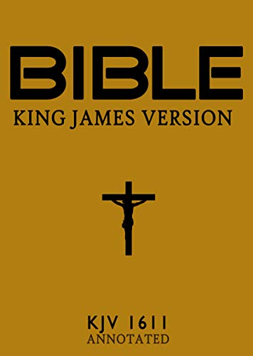 The Bible: King James Version: KJV 1611 (Annotated)