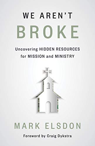 We Aren't Broke: Uncovering Hidden Resources for Mission and Ministry