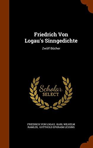 Friedrich Von Logau's Sinngedichte: Zwolf Bucher