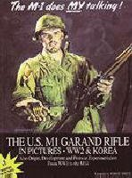 The M1 does my talking!: The U.S. M1 Garand rifle in pictures : World War Two and the Korean War, also origin, development, and postwar ... One to the M14 (Weapons in pictures series)