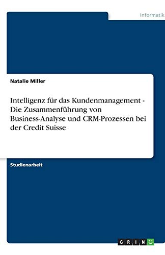 Intelligenz für das Kundenmanagement - Die Zusammenführung von Business-Analyse und CRM-Prozessen bei der Credit Suisse