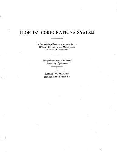 Download Florida Corporations System, 1984 Version: A Step-by-Step Systems Approach to the Efficient Formation and Maintenance of Florida Corporations (English Edition) B07D3H6M6B
