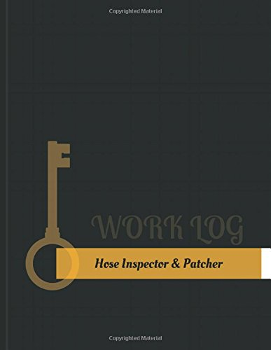 Hose Inspector & Patcher Work Log: Work Journal, Work Diary, Log - 131 pages, 8.5 x 11 inches (Key Work Logs/Work Log)