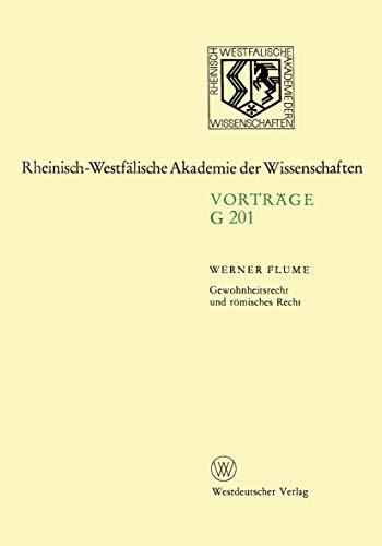 Gewohnheitsrecht und römisches Recht: 198. Sitzung am 13. November 1974 in Düsseldorf (Rheinisch-Westfälische Akademie der Wissenschaften (201), Band 201)