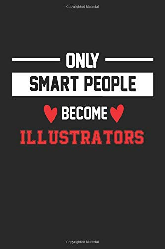 Only Smart People Become Illustrator Notebook - Funny Illustrator Journal Gift: Future Illustrator Student Lined Notebook / Journal Gift, 120 Pages, 6x9, Soft Cover, Matte Finish