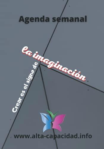 Agenda semanal: crear es el signo de la imaginacion (spanish edicion): 7X10 - 1 pagina por semana - 1 pagina mensual de notas - 2 paginas semetrales