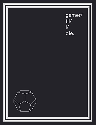 Notebook for Gamers & Sci-Fi Lovers I Gamer 'Til I Die.: Large Gamer Journal and Composition Notebook Planner for boys, girls, men, women and twitch ... fiction. Light Grey symbols on Slate Gray.