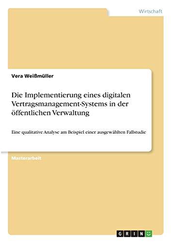 Die Implementierung eines digitalen Vertragsmanagement-Systems in der öffentlichen Verwaltung: Eine qualitative Analyse am Beispiel einer ausgewählten Fallstudie