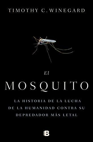 El mosquitoLa historia de la lucha de la humanidad contra su depredador más letal / The Mosquito: A human History of Our Deadliest Predator